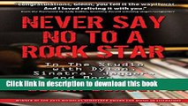 Read Never Say No To A Rock Star: In the Studio with Dylan, Sinatra, Jagger and More... Ebook Free