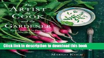 Books The Artist, the Cook, and the Gardener: Recipes Inspired by Painting from the Garden Free