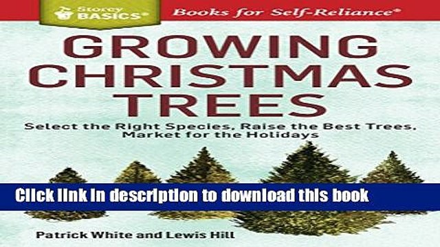 Read Growing Christmas Trees: Select the Right Species, Raise the Best Trees, Market for the