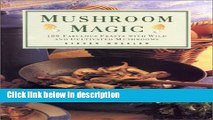 Books Mushroom Magic: 100 Fabulous Feasts with Wild and Cultivated Mushrooms Free Online