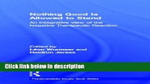 Ebook Nothing Good Is Allowed to Stand: An Integrative View of the Negative Therapeutic Reaction