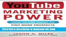 Books YouTube Marketing Power: How to Use Video to Find More Prospects, Launch Your Products, and