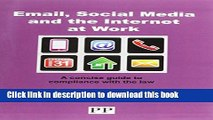 Ebook EMAIL, SOCIAL MEDIA AND THE INTERNET AT WORK A Concise Guide to Compliance with the Law Free