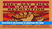 Ebook They Say They Want A Revolution: What Marketers Need to Know As Consumers Take Control Full