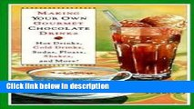 Books Making Your Own Gourmet Chocolate Drinks: Hot Drinks, Cold Drinks, Sodas, Floats, Shakes,