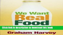 [Read PDF] We Want Real Food: Why Our Food is Deficient in Minerals and Nutrients - and What We