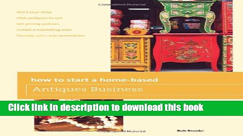 Ebook How to Start a Home-based Antiques Business (Home-Based Business Series) Full Online