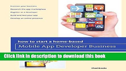 Ebook How to Start a Home-based Mobile App Developer Business (Home-Based Business Series) Free