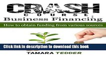 [Read PDF] Crash Course: Business Financing: How to obtain funding from various sources Ebook Free