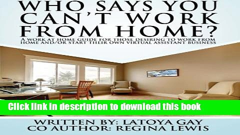 Books Who says you can t work from home?: A work from home guide for those desiring to work from