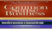 Ebook Common Sense Business: Starting, Operating, and Growing Your Small Business--In Any Economy!