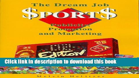 Books The Dream Job: Sports Publicity, Promotion   Marketing Full Download