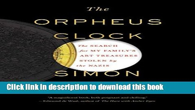 Ebook The Orpheus Clock: The Search for My Family s Art Treasures Stolen by the Nazis Free