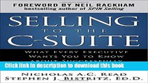 Ebook Selling to the C-Suite:  What Every Executive Wants You to Know About Successfully Selling