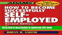 Ebook How to Become Successfully Self-Employed (Adams Expert Advice for Small Business) Full Online
