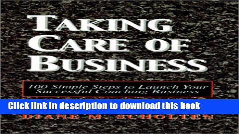 Ebook Taking Care of Business: 100 Simple Steps to Launch Your Successful Coaching Business Full