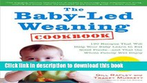 Download  The Baby-Led Weaning Cookbook: 130 Recipes That Will Help Your Baby Learn to Eat Solid