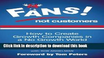 Ebook Fans Not Customers: How to Create Growth Companies in a No Growth World Free Download