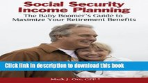 Books Social Security Income Planning: The Baby Boomer s Guide to Maximize Your Retirement
