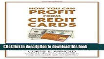Ebook How You Can Profit from Credit Cards: Using Credit to Improve Your Financial Life and Bottom