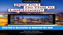 PDF  How Do I Do That In Lightroom?: The Quickest Ways to Do the Things You Want to Do, Right