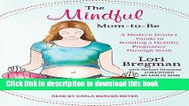 Ebook The Mindful Mom-to-be: A Modern Doula s Guide to Building a Healthy Foundation from
