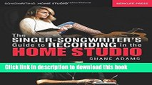Ebook The Singer-Songwriter s Guide to Recording in the Home Studio (Songwriting: Home Studio)