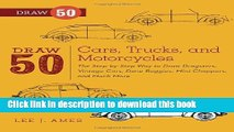Read Draw 50 Cars, Trucks, and Motorcycles: The Step-by-Step Way to Draw Dragsters, Vintage Cars,