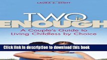 Books Two Is Enough: A Couple s Guide to Living Childless by Choice Full Download