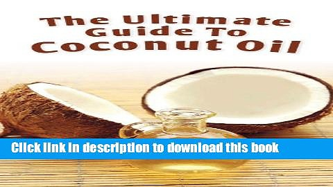 Ebook The Ultimate Guide To Coconut Oil: How To Use Coconut Oil To Lose Weight, Prevent Allergies,