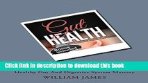 Books Gut Health: Healthy Gut And Digestive System Mastery (Gut Health, Digestive Health, Detox