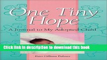 Books One Tiny Hope : A Journal To My Adopted Child Full Online