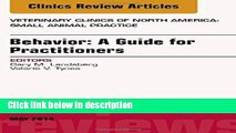Ebook Behavior: A Guide For Practitioners, An Issue of Veterinary Clinics of North America: Small