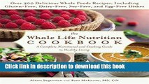 Ebook The Whole Life Nutrition Cookbook: Over 300 Delicious Whole Foods Recipes, Including