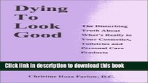 Ebook Dying to Look Good: The Disturbing Truth About What s Really in Your Cosmetics, Toiletries