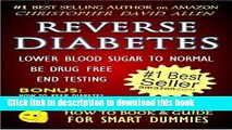 [Read PDF] REVERSE DIABETES - LOWER BLOOD SUGAR TO NORMAL - BE DRUG FREE - END TESTING - BONUS: