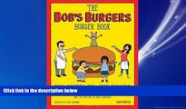 For you The Bob s Burgers Burger Book: Real Recipes for Joke Burgers
