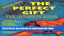 Ebook Finding the Perfect Gift: The Ultimate Guide : Hundreds of Creative, Unique Gift Ideas...and