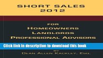 Ebook Short Sales 2012: for Homeowners Landlords Professional Advisors Free Online