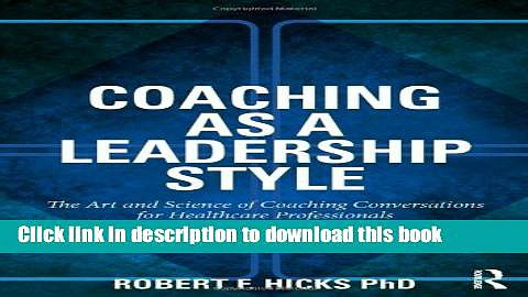 Ebook Coaching as a Leadership Style: The Art and Science of Coaching Conversations for Healthcare