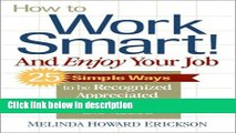 Ebook How to Work Smart! And Enjoy Your Job: 25 Simple Ways to be Recognized, Appreciated,