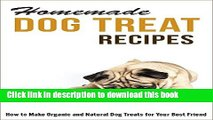 Books Homemade Dog Treat Recipes: How to Make Organic and Natural Dog Treats for Your Best Friend