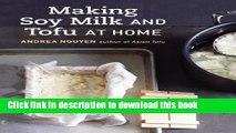 Ebook Making Soy Milk and Tofu at Home: The Asian Tofu Guide to Block Tofu, Silken Tofu, Pressed
