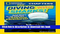 Ebook National Geographic Kids Chapters: Diving With Sharks!: And More True Stories of Extreme