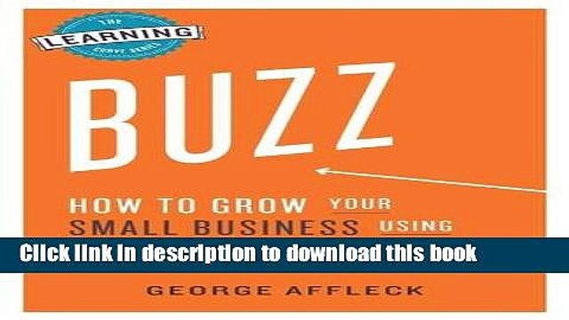 PDF  Buzz: How to Grow Your Small Business Using Grassroots Marketing (The Learning Curve Series)