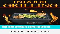 Ebook Indoor Grilling Made Simple: indoor grilling cookbook, with meat poultry   seafood recipes.