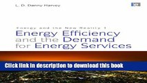 Books Energy and the New Reality 1: Energy Efficiency and the Demand for Energy Services Full Online