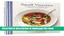 Ebook Small Victories: Recipes, Advice + Hundreds of Ideas for Home Cooking Triumphs Free Online