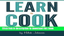 Books Learn To Cook: A Down and Dirty Guide to Cooking (For People Who Never Learned How) Full