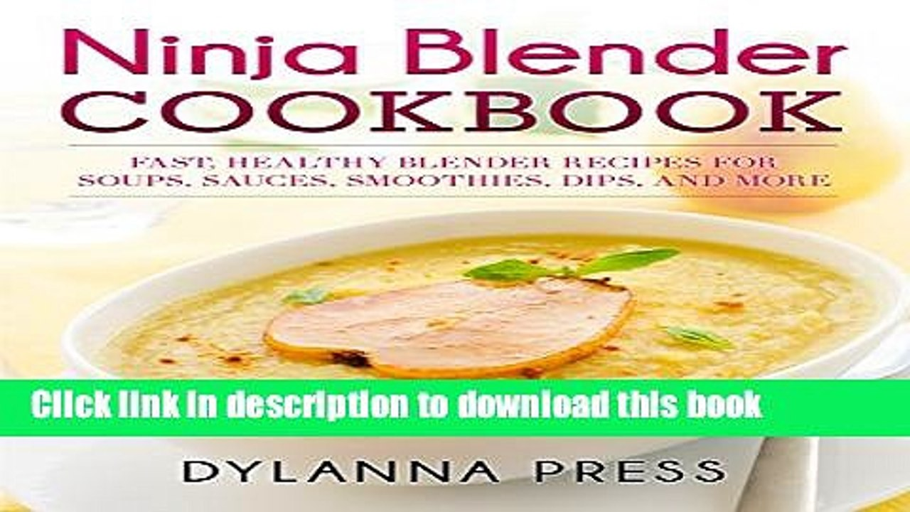 Books Ninja Blender Cookbook Fast Healthy Blender Recipes For Soups Sauces Smoothies Dips Video Dailymotion